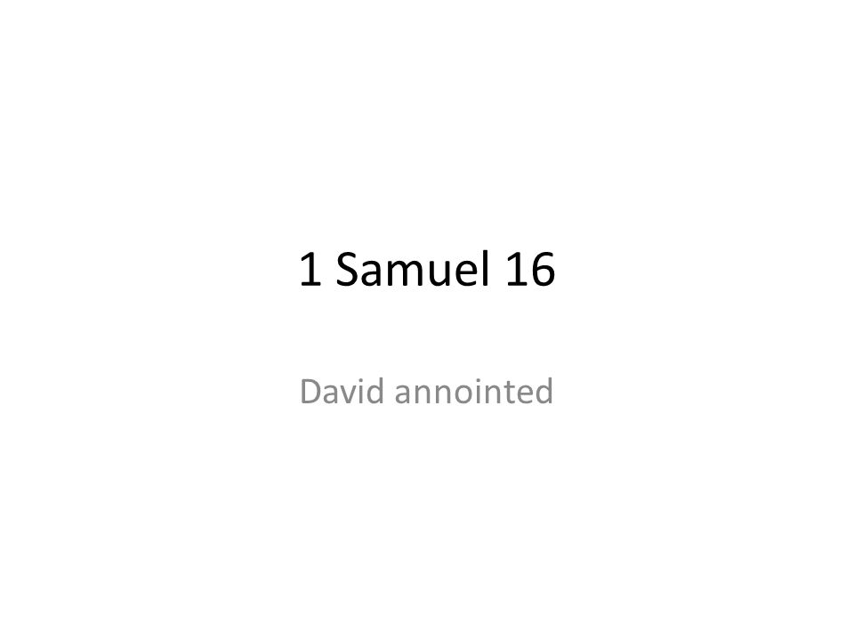 1 Samuel 16 David annointed 308