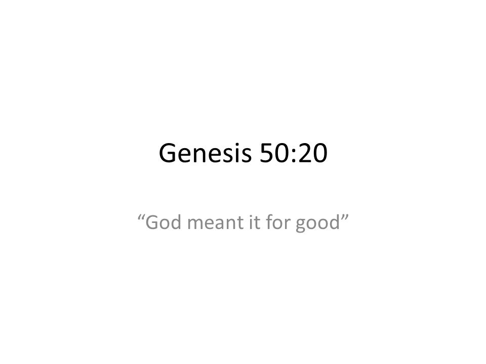 Genesis 50:20 God meant it for good 309