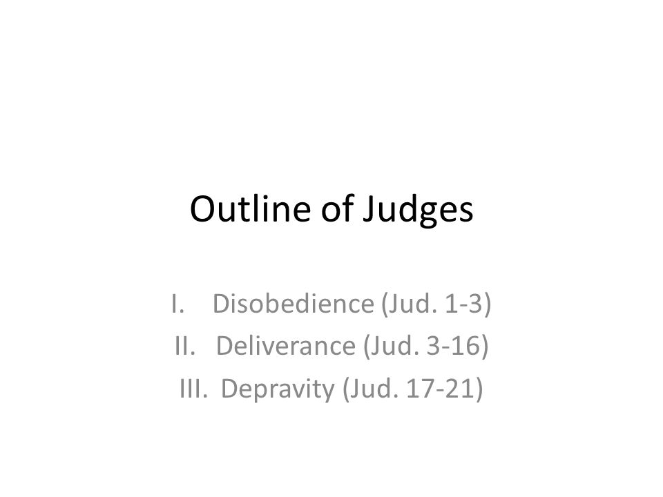 Disobedience (Jud. 1-3) Deliverance (Jud. 3-16) Depravity (Jud )