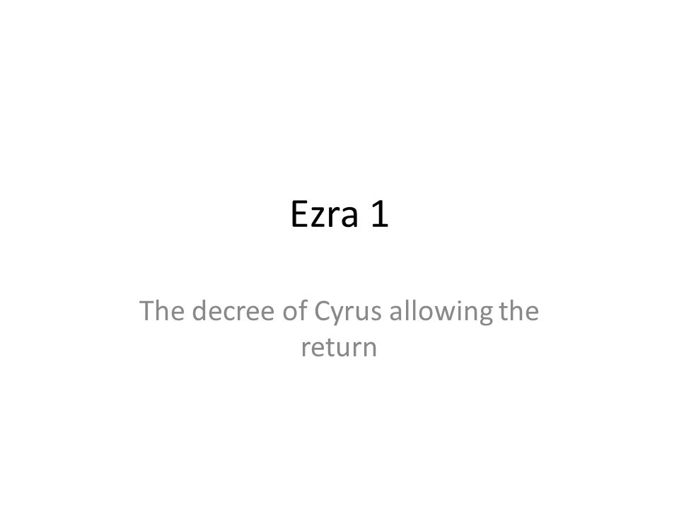 The decree of Cyrus allowing the return