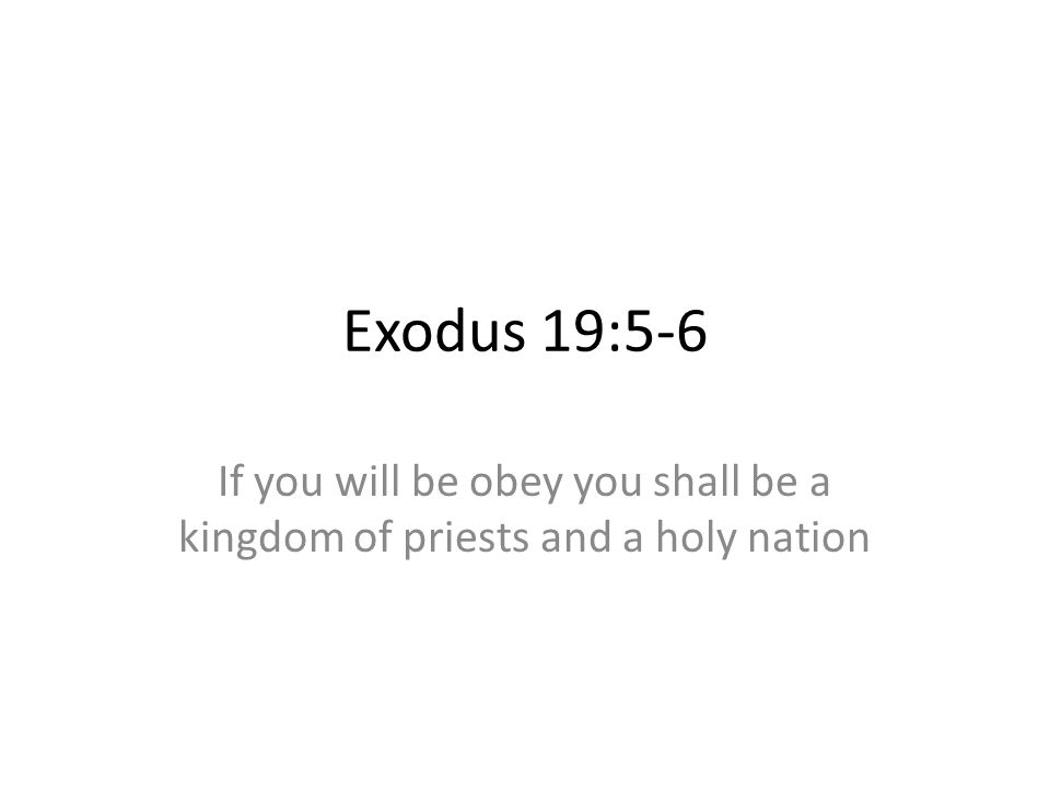 Exodus 19:5-6 If you will be obey you shall be a kingdom of priests and a holy nation 355