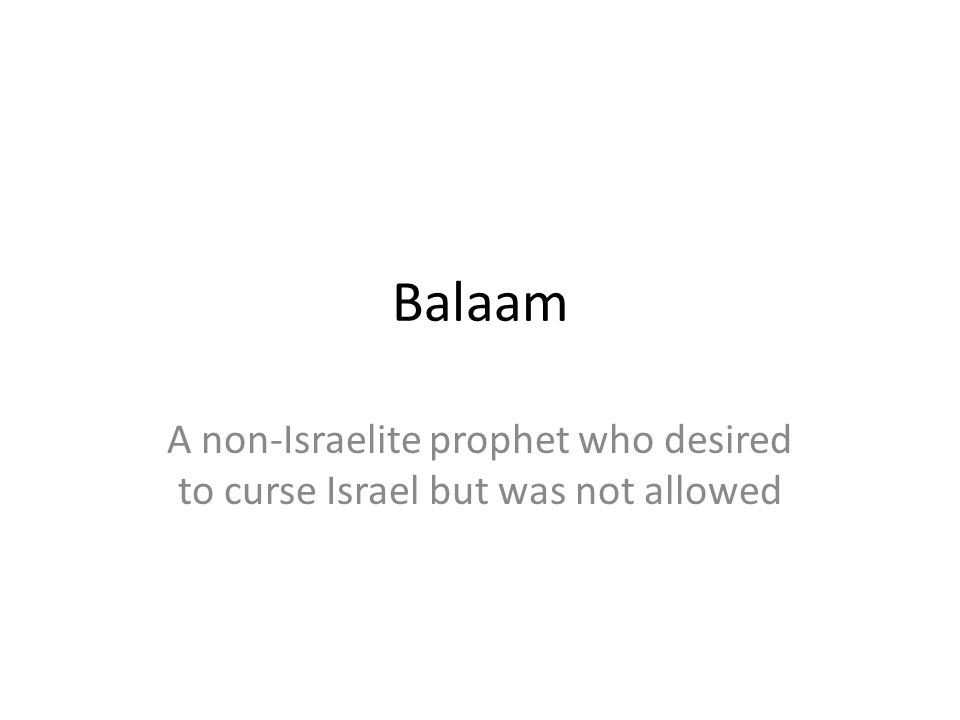 Balaam A non-Israelite prophet who desired to curse Israel but was not allowed 362