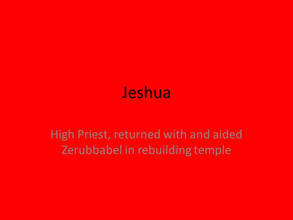 High Priest, returned with and aided Zerubbabel in rebuilding temple