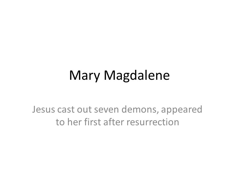 Jesus cast out seven demons, appeared to her first after resurrection