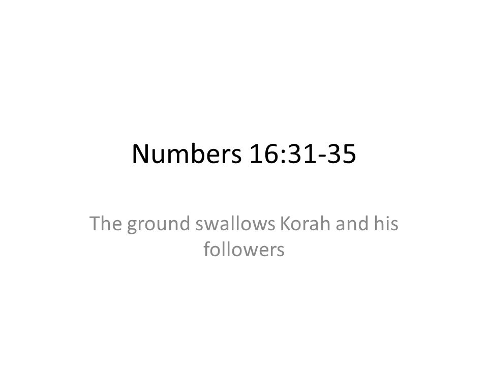 The ground swallows Korah and his followers