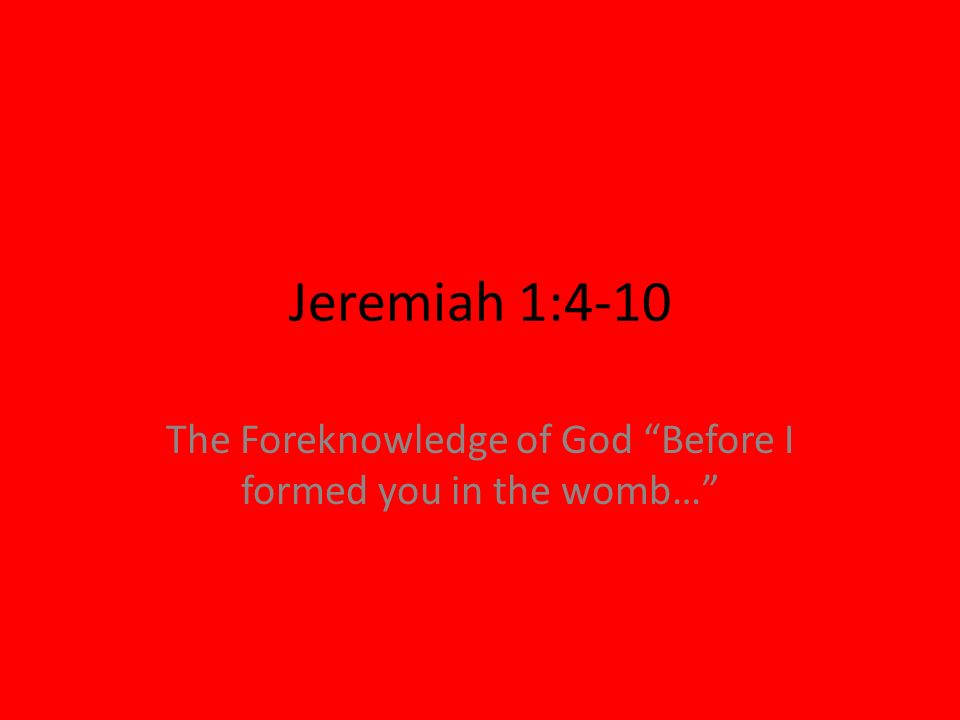 The Foreknowledge of God Before I formed you in the womb…