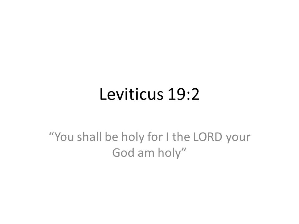 You shall be holy for I the LORD your God am holy