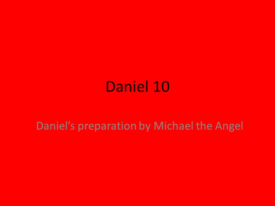 Daniel's preparation by Michael the Angel