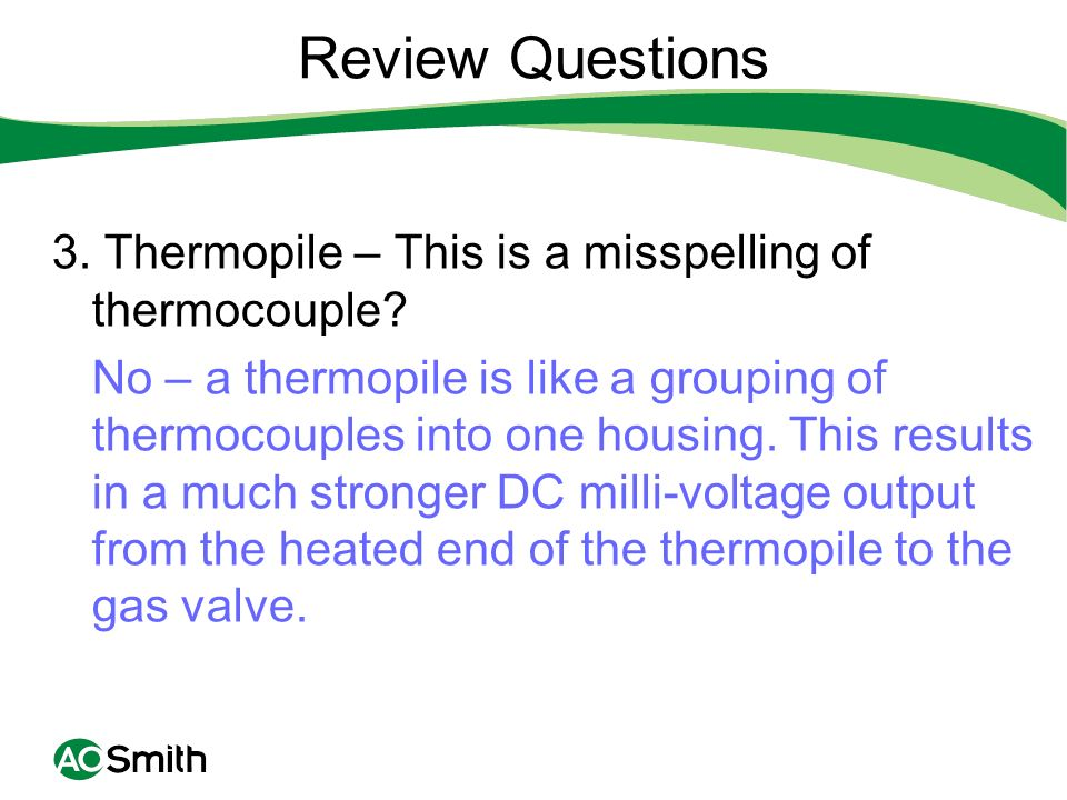 Review Questions 3. Thermopile – This is a misspelling of thermocouple