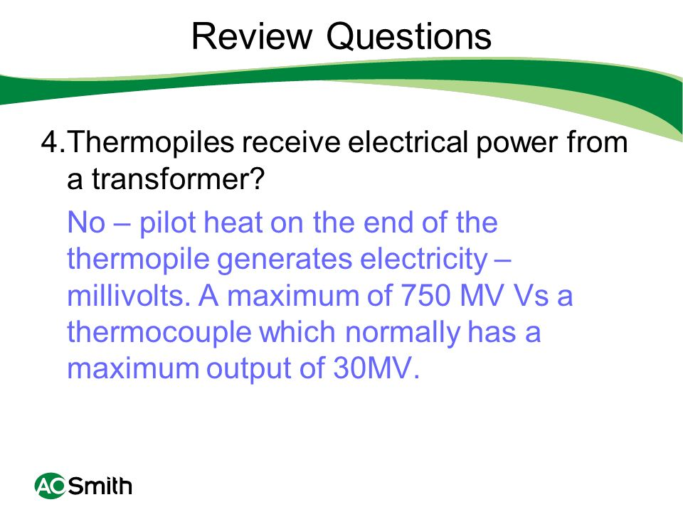 Review Questions 4.Thermopiles receive electrical power from a transformer
