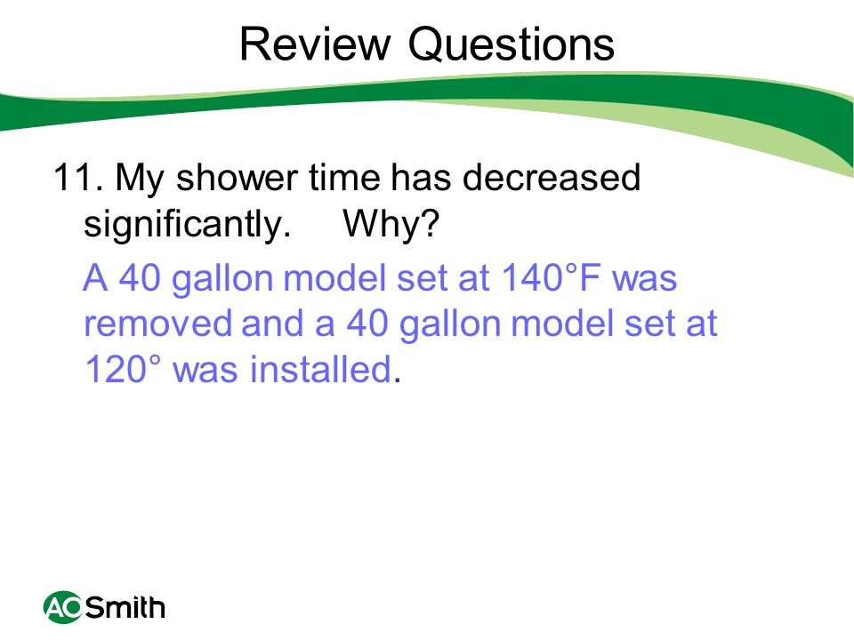 Review Questions 11. My shower time has decreased significantly. Why