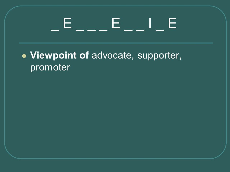_ E _ _ _ E _ _ I _ E Viewpoint of advocate, supporter, promoter