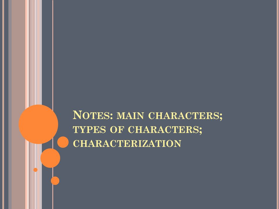 Notes: main characters; types of characters; characterization