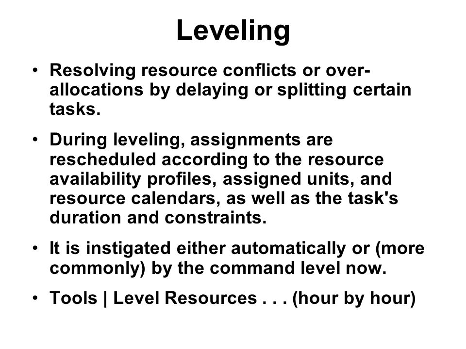 Leveling Resolving resource conflicts or over-allocations by delaying or splitting certain tasks.