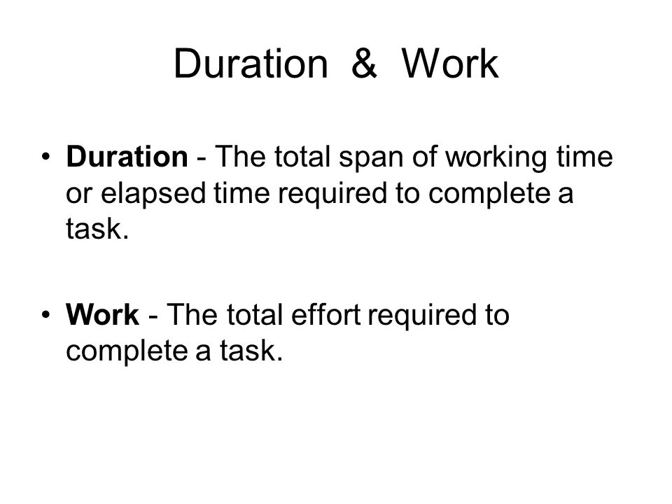 Duration & Work Duration - The total span of working time or elapsed time required to complete a task.