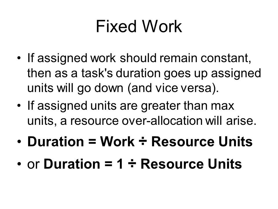 Fixed Work Duration = Work ÷ Resource Units