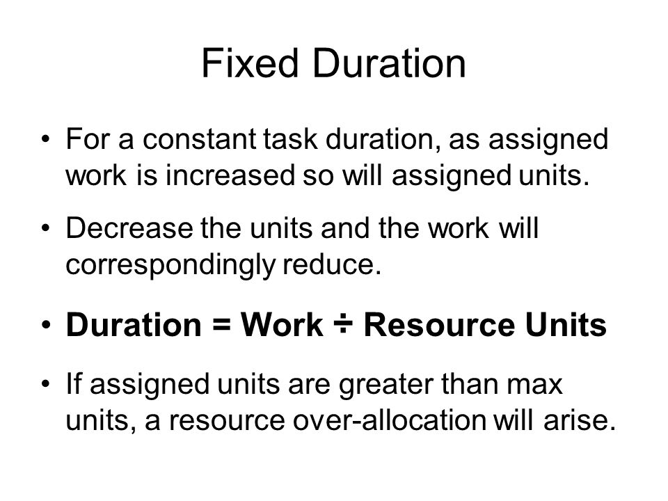 Fixed Duration Duration = Work ÷ Resource Units