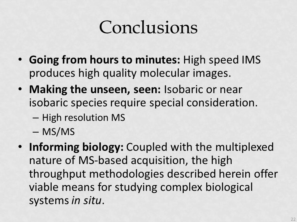 Conclusions Going from hours to minutes: High speed IMS produces high quality molecular images.