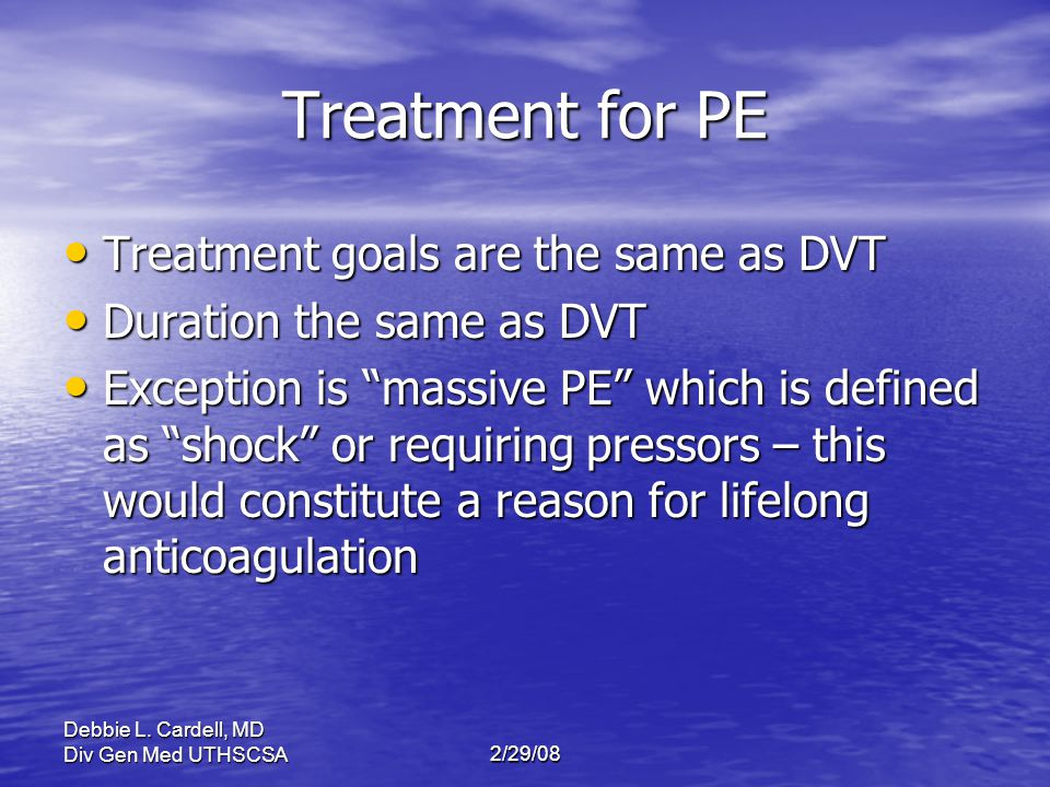 Treatment for PE Treatment goals are the same as DVT