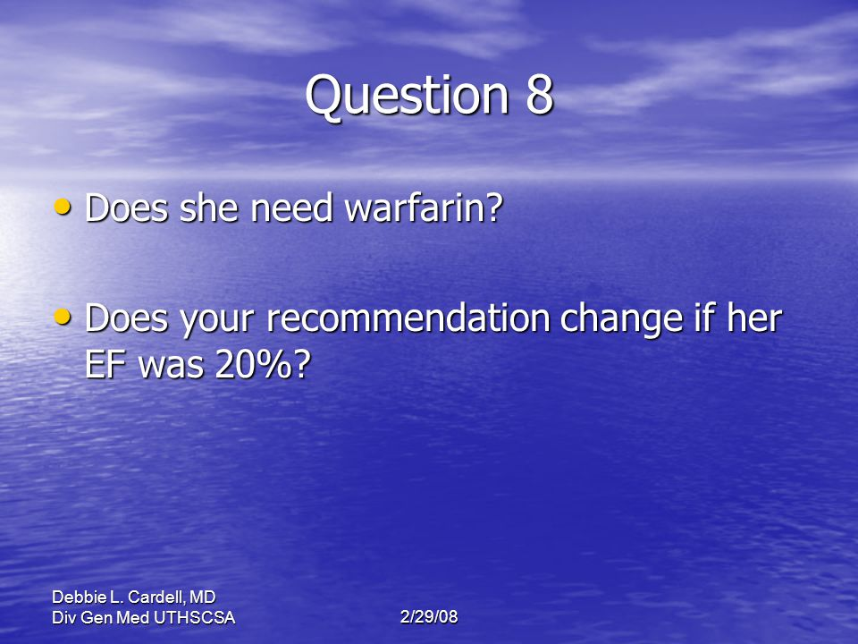 Question 8 Does she need warfarin