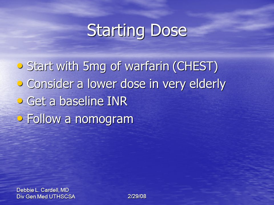 Starting Dose Start with 5mg of warfarin (CHEST)