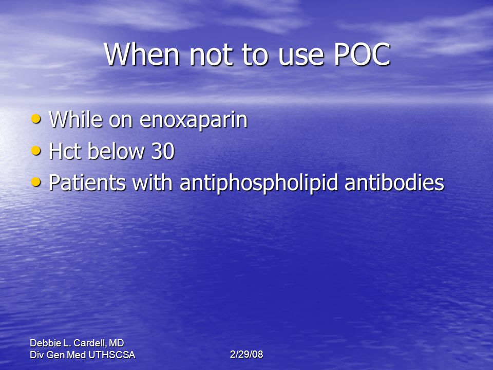When not to use POC While on enoxaparin Hct below 30