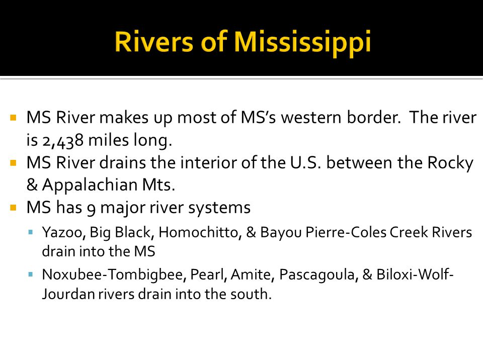 Rivers of Mississippi MS River makes up most of MS's western border. The river is 2,438 miles long.