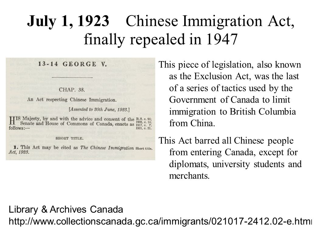 July 1, 1923 Chinese Immigration Act, finally repealed in 1947
