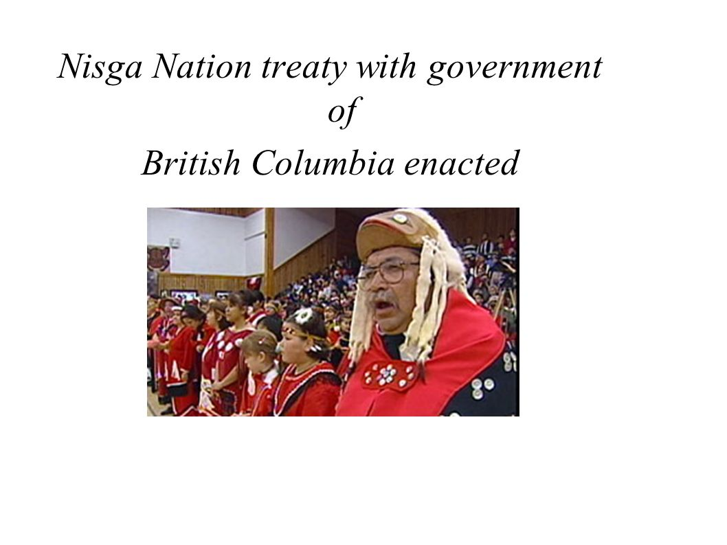 Nisga Nation treaty with government of British Columbia enacted