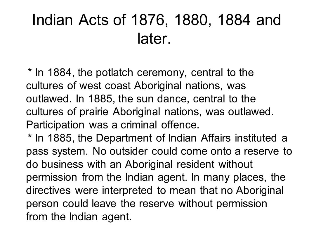 Indian Acts of 1876, 1880, 1884 and later.