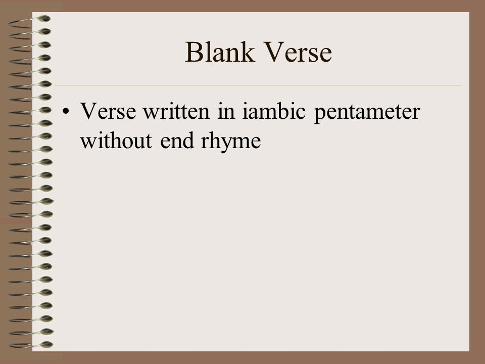 Blank Verse Verse written in iambic pentameter without end rhyme