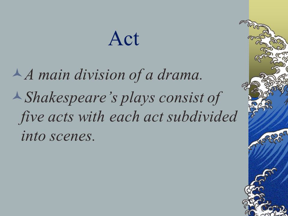 Act A main division of a drama.