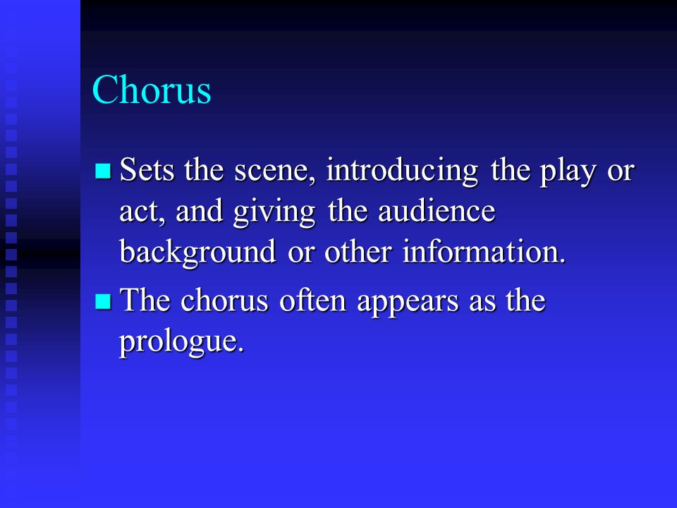 Chorus Sets the scene, introducing the play or act, and giving the audience background or other information.