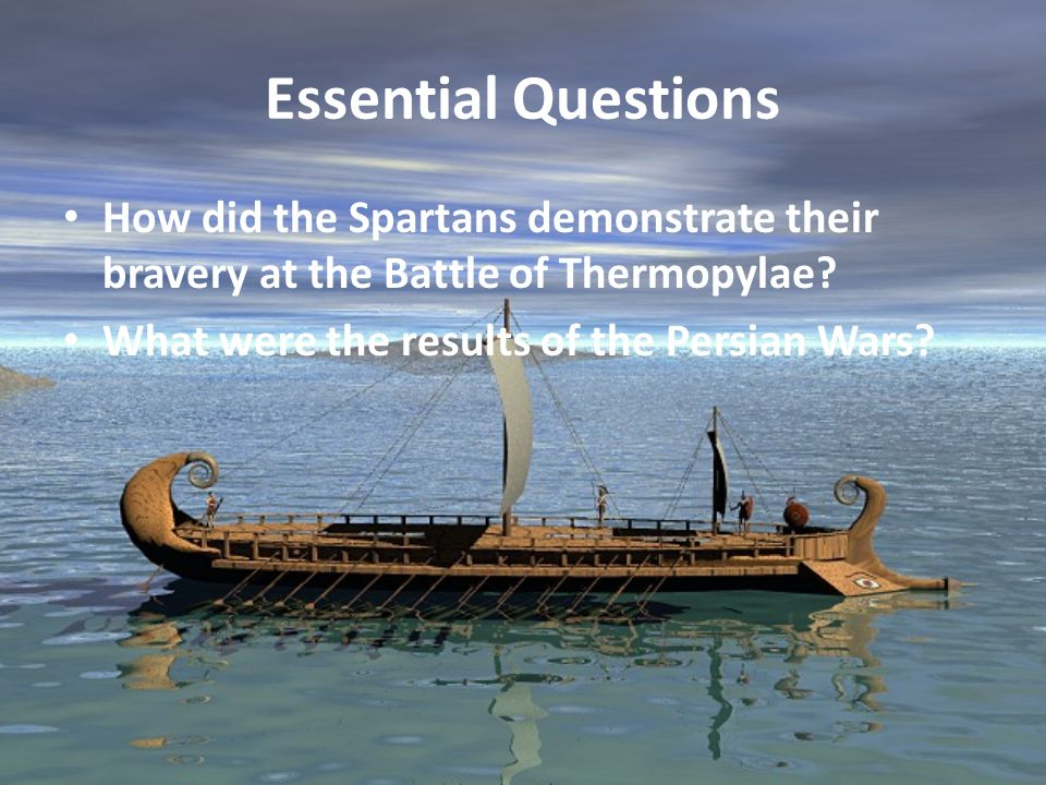 Essential Questions How did the Spartans demonstrate their bravery at the Battle of Thermopylae.