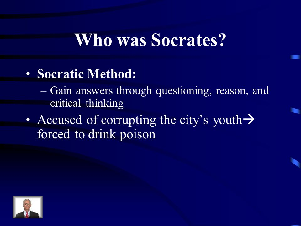 Who was Socrates Socratic Method: