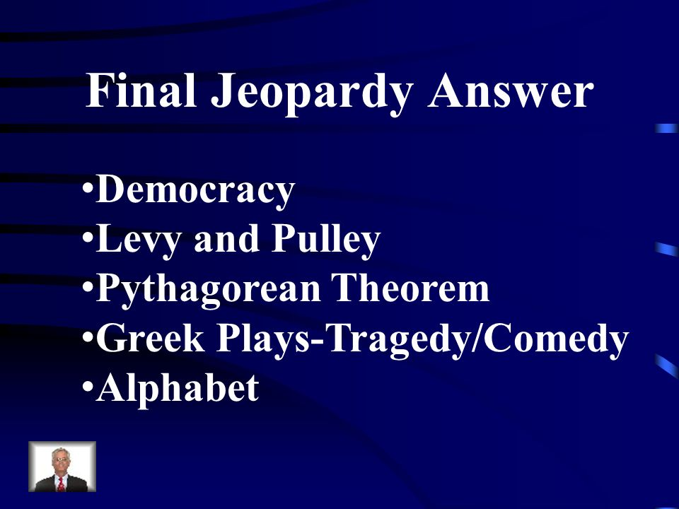 Final Jeopardy Answer Democracy Levy and Pulley Pythagorean Theorem