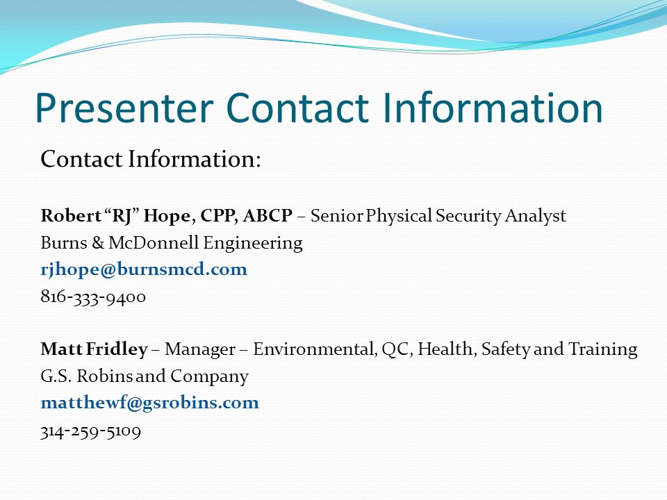 Presenter Contact Information Contact Information: Robert RJ Hope, CPP, ABCP – Senior Physical Security Analyst.