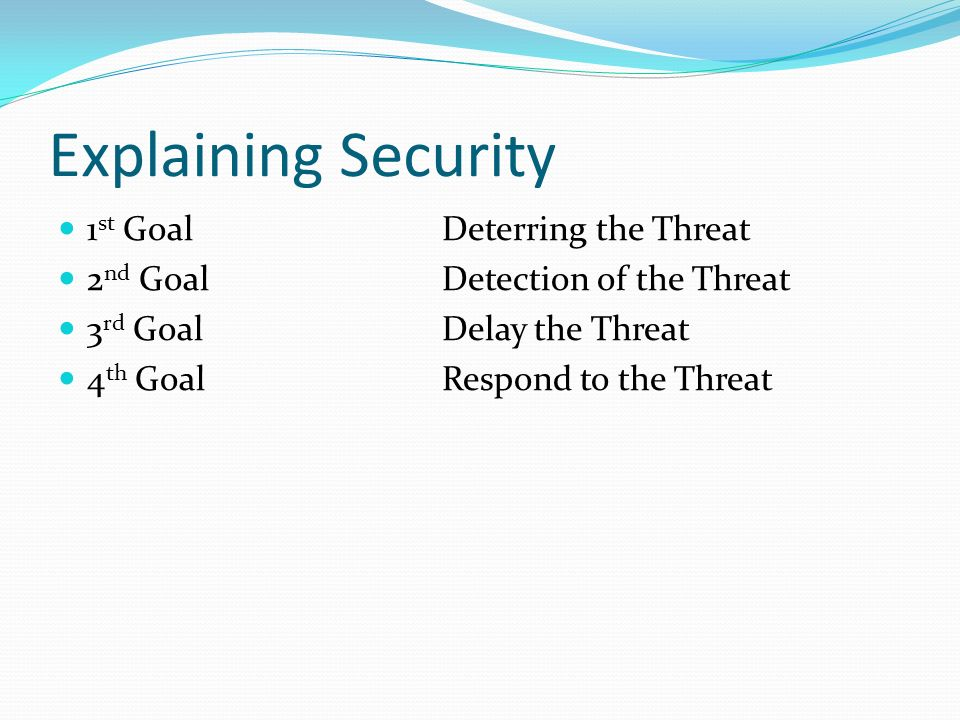 Explaining Security 1st Goal Deterring the Threat