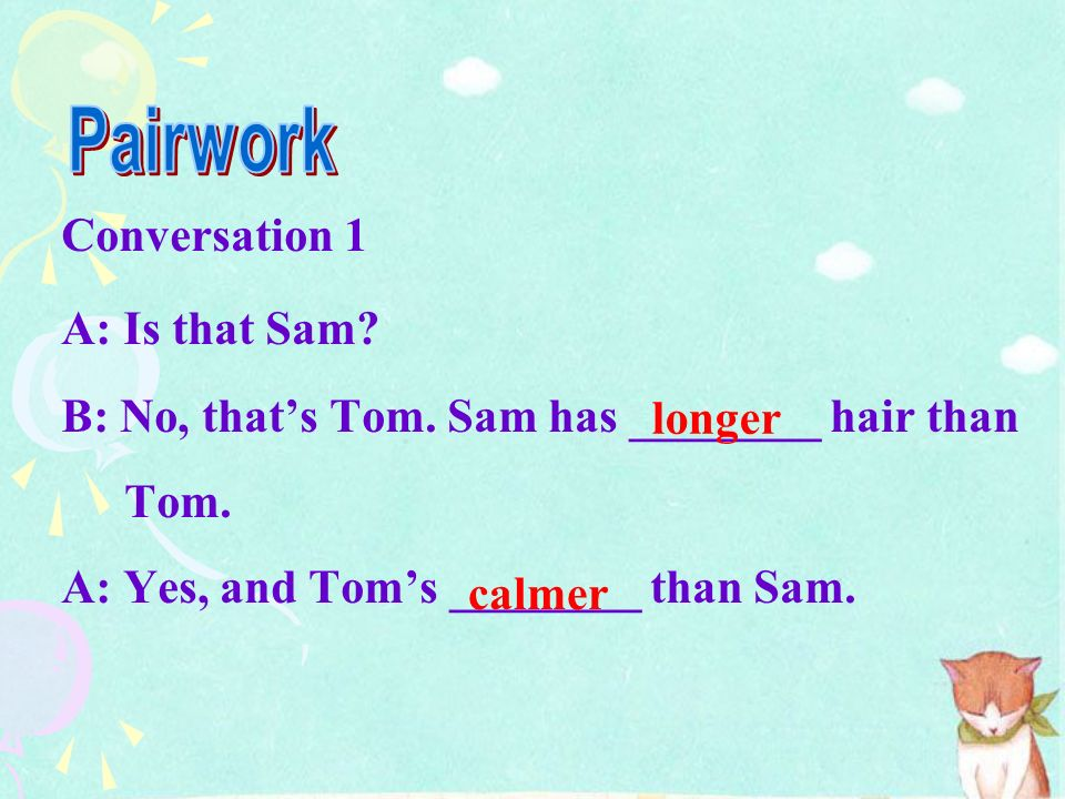 Pairwork Conversation 1 A: Is that Sam