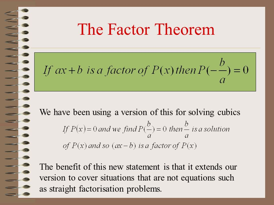The Factor Theorem We have been using a version of this for solving cubics.