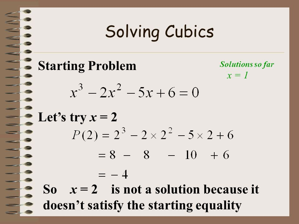 Solving Cubics Starting Problem Let's try x = 2