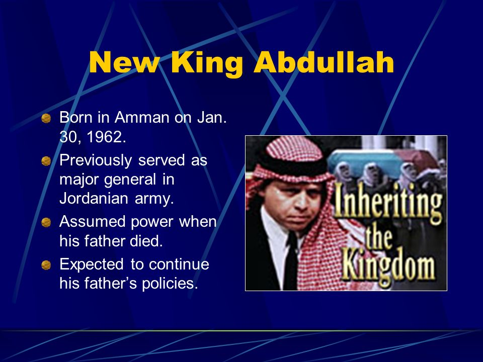 New King Abdullah Born in Amman on Jan. 30, 1962.