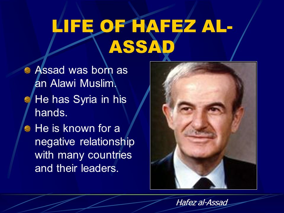 LIFE OF HAFEZ AL-ASSAD Assad was born as an Alawi Muslim.