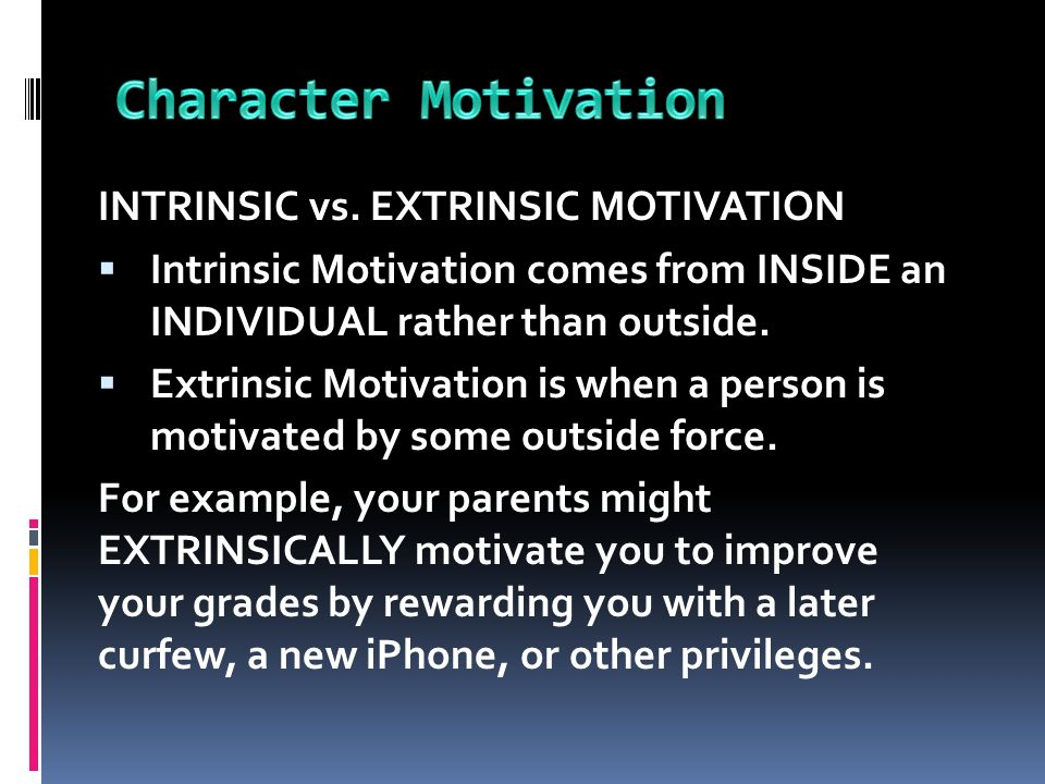 Character Motivation INTRINSIC vs. EXTRINSIC MOTIVATION