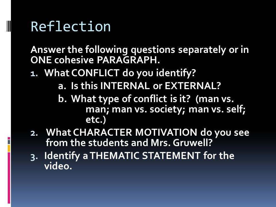 Reflection Answer the following questions separately or in ONE cohesive PARAGRAPH. What CONFLICT do you identify