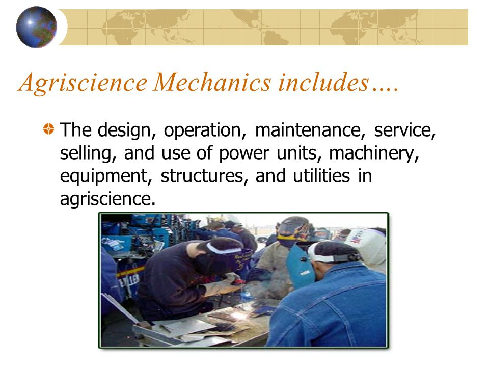 Agriscience Mechanics includes….