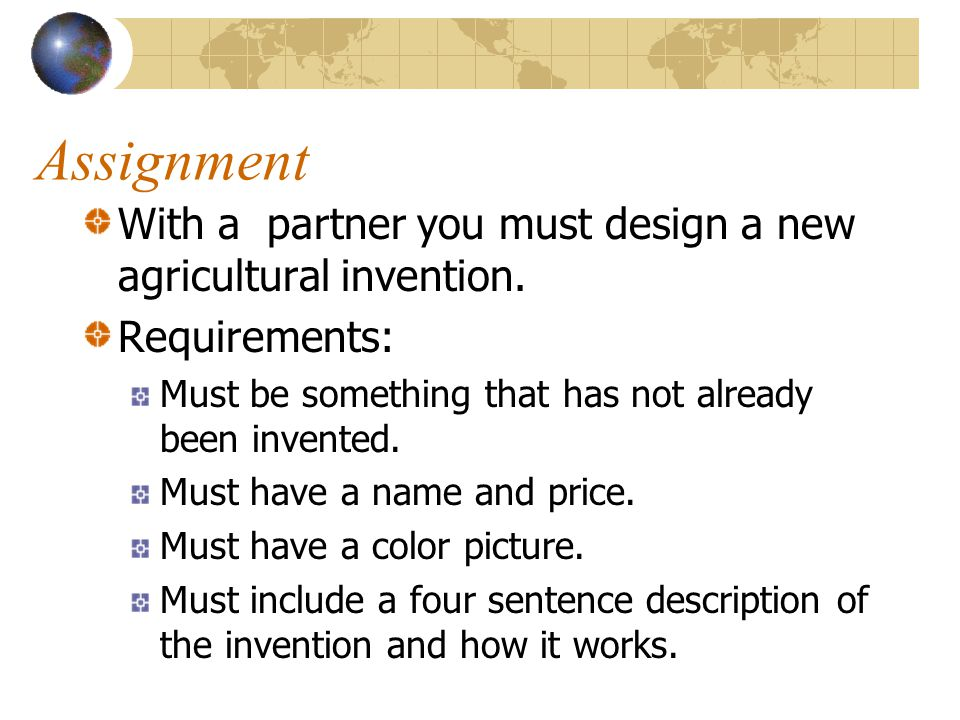 Assignment With a partner you must design a new agricultural invention. Requirements: Must be something that has not already been invented.