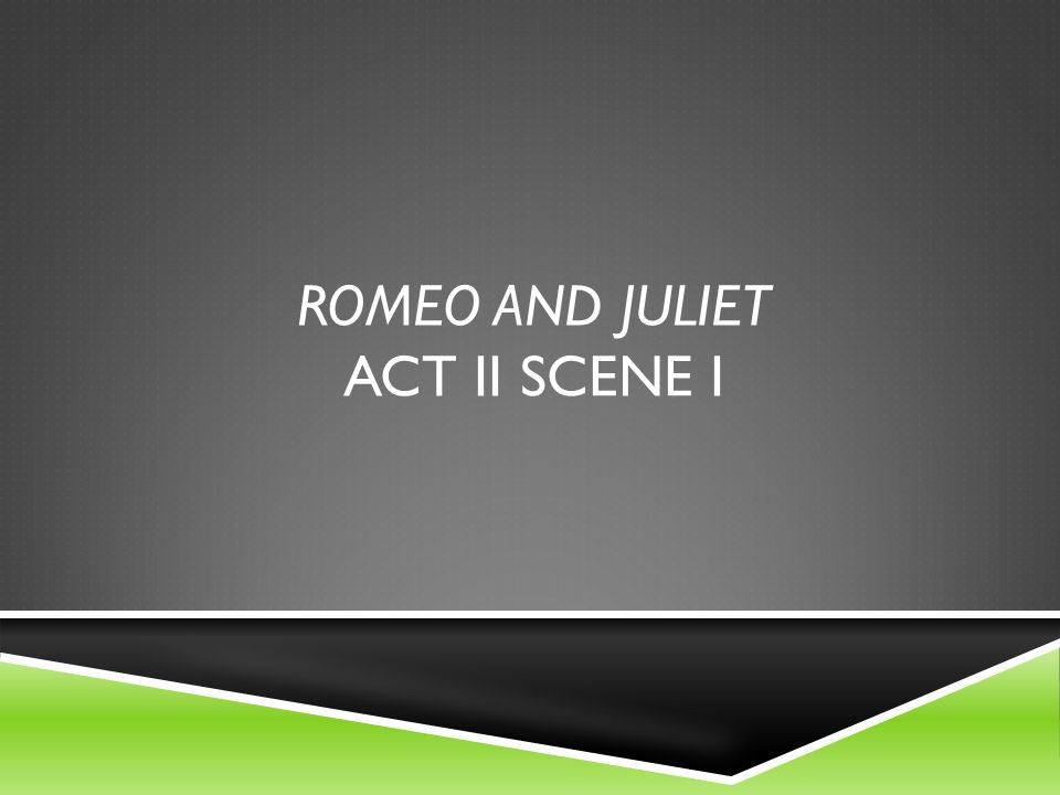 Romeo and Juliet Act II scene i