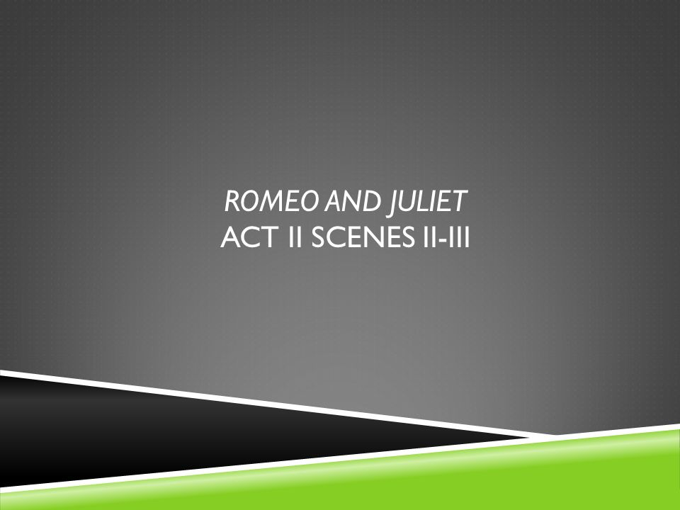 Romeo and juliet Act II scenes ii-iii