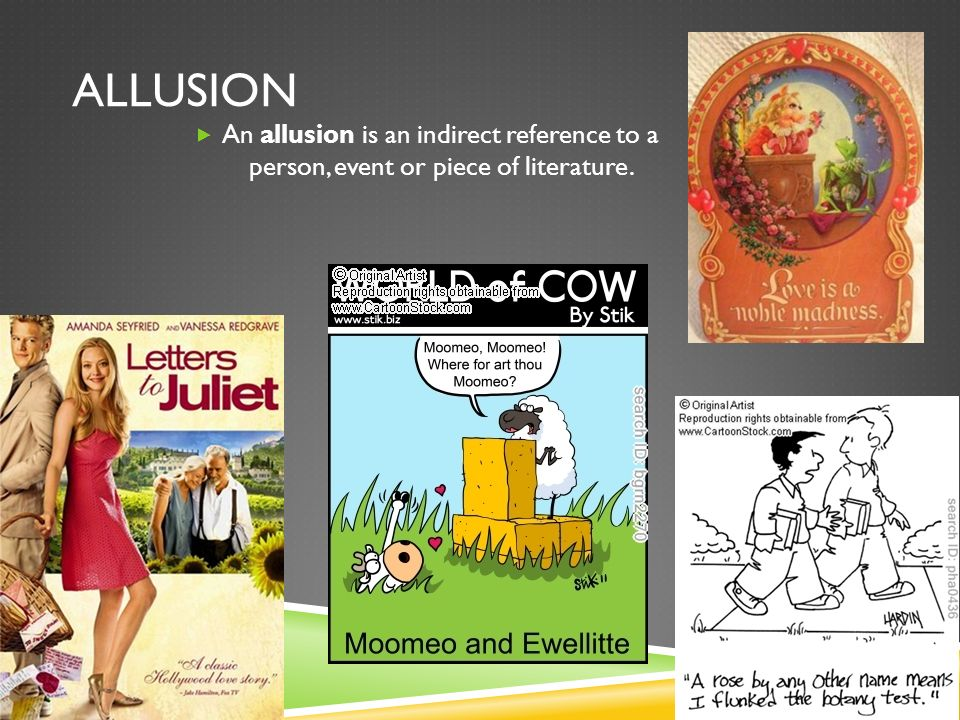 Allusion An allusion is an indirect reference to a person, event or piece of literature.